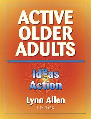 Active Older Adults: Ideas for Action  by  Lynn Allen
