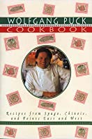 Wolfgang Puck Cookbook: Recipes from Spago, Chinois, and Points East and West