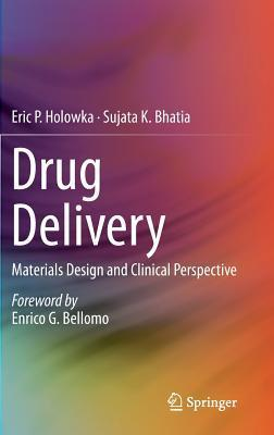 Drug Delivery: Materials Design and Clinical Perspective  by  Eric P Holowka