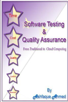 Software Testing & Quality Assurance: From Traditional to Cloud Computing: Learn Software Testing & Quality Assurance from the Expert with 25 Years of  by  MR Ashfaque Ahmed