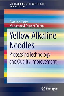Yellow Alkaline Noodles: Processing Technology and Quality Improvement  by  Roselina Karim