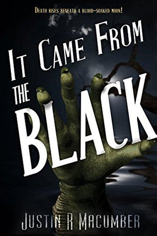 It Came From The Black  by  Justin R. Macumber