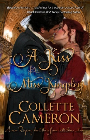 A Kiss for Miss Kingsley (A Waltz with a Rogue Novella) Collette Cameron
