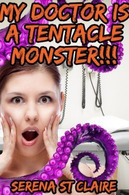 My Doctor Is a Tentacle Monster!!! (Taken the Tentacle Monsters #3) by Serena St Claire