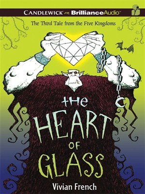 The Heart of Glass  (Tales from the Five Kingdoms, #3)  by  Vivian French