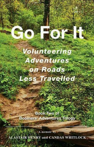 Go For It - Volunteering Adventures on Roads Less Traveled (Boomers Adventures, #2)  by  Alastair  Henry