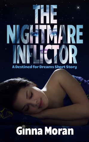 The Nightmare Inflictor: A Destined for Dreams Short Story Ginna Moran