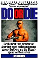 Do or Die: Members of L.A.'s Most Notorious Teenage Gangs, the Crips and Bloods, Speak For...