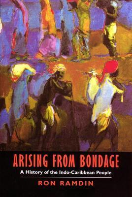 Arising from Bondage: A History of the Indo-Caribbean People  by  Ron Ramdin