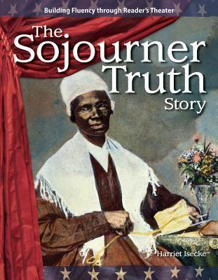 The Sojourner Truth Story: Expanding And Preserving The Union Harriet Isecke