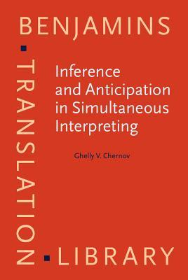 Inference and Anticipation in Simultaneous Interpreting: A Probability-Prediction Model G.V. Chernov