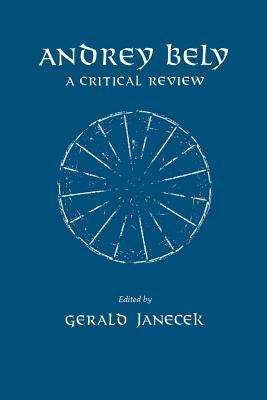 Andrey Bely: A Critical Review  by  Gerald Janecek