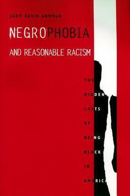 Negrophobia and Reasonable Racism: The Hidden Costs of Being Black in America  by  Jody David Armour
