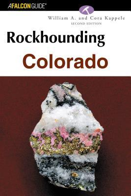 The Rockhounds Guide To Colorado  by  William A. Kappele