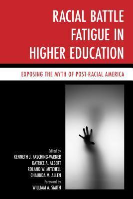 Racial Battle Fatigue in Higher Education: Exposing the Myth of Post-Racial America Kenneth J. Fasching-Varner