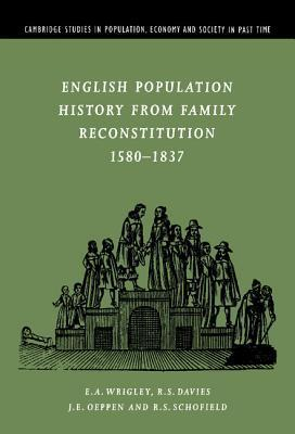English Population History From Family Reconstitution, 1580 1837 E.A. Wrigley
