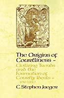 The Origins of Courtliness: Civilizing Trends and the Formation of Courtly Ideals, 939-1210