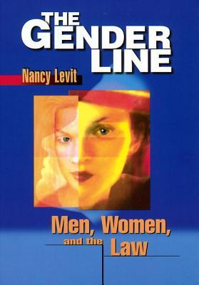 The Gender Line: Men, Women, and the Law  by  Nancy Levit