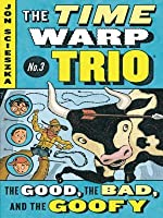 The Good, the Bad, and the Goofy (The Time Warp Trio Series #3