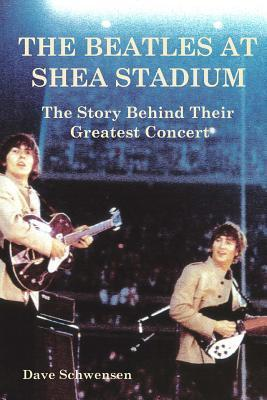 The Beatles at Shea Stadium: The Story Behind Their Greatest Concert  by  Dave Schwensen