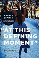 At This Defining Moment: Barack Obama's Presidential Candidacy and the New Politics of Race