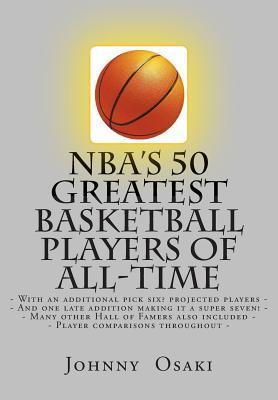 NBAs 50 Greatest Basketball Players of All-Time: With an Additional Pick Six? Players Projected to Make the List- Johnny Osaki