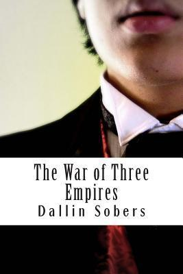 The War of Three Empires  by  Dallin Sobers