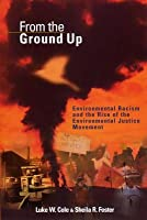 From the Ground Up: Environmental Racism and the Rise of the Environmental Justice Movement