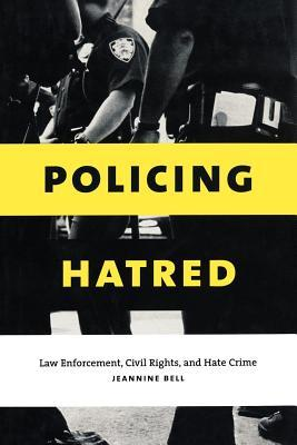 Policing Hatred: Law Enforcement, Civil Rights, and Hate Crime Jeannine Bell