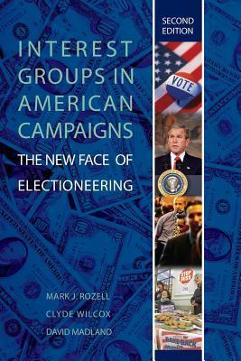 Interest Groups in American Campaigns: The New Face of Electioneering, 2nd Edition  by  Mark J. Rozell