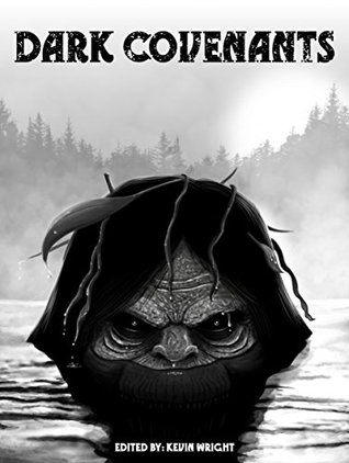 Dark Covenants: Tales of Horror, Dark Fantasy, and the Weird  by  Kevin   Wright