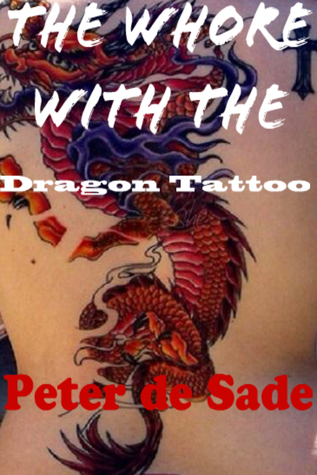 The Whore with the Dragon Tattoo Peter de Sade