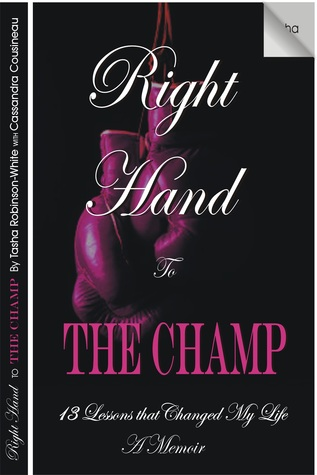 Right Hand to the Champ 13 Lessons that Changed My  by  Tasha Robinson-White