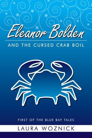 Eleanor Bolden and the Cursed Crab Boil: First of the Blue Bay Tales Laura Woznick
