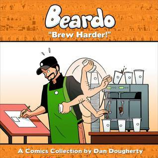 Beardo: Brew Harder!  by  Dan Dougherty