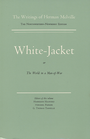 White Jacket, or The World in a Man-of-War (The Writings of Herman Melville, Volume Five) Herman Melville