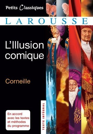 LIllusion comique (collection Lycée t. 46) Pierre Corneille