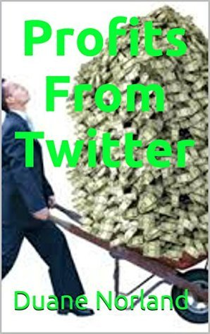 Profits From Twitter Duane Norland