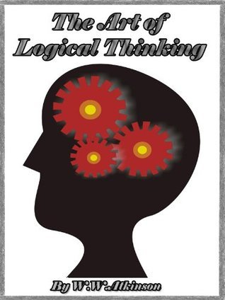 The Art of Logical Thinking or The Laws of Reasoning  by  William W. Atkinson