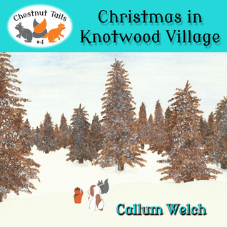 Christmas in Knotwood Village (Chestnut Tails, #4)  by  Callum Welch