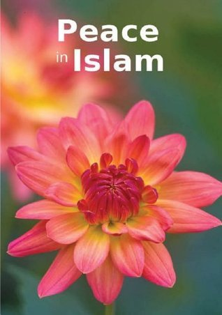 Peace in Islam: Islamic Books on the Quran, the Hadith and the Prophet Muhammad  by  Maulana Wahiduddin Khan
