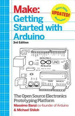 Make: Getting Started with Arduino: The Open Source Electronics Prototyping Platform Massimo Banzi
