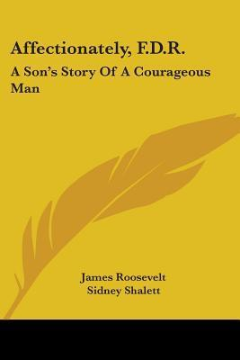 Affectionately, F.D.R.: A Sons Story of a Courageous Man James Roosevelt