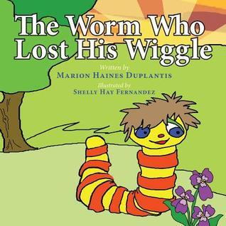 The Worm Who Lost His Wiggle Marion Haines Duplantis