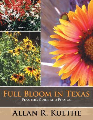 Full Bloom in Texas: Planters Guide and Photos Allan R. Kuethe