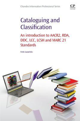 Cataloguing and Classification: An Introduction to AACR2, RDA, DDC, LCC, Lcsh and Marc 21 Standards  by  Fotis Lazarinis
