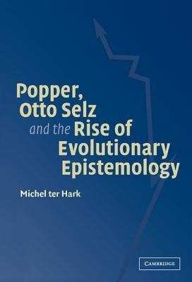 Popper, Otto Selz and the Rise of Evolutionary Epistemology  by  Michel Ter Hark