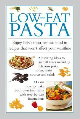 Low-Fat Pasta: Enjoy Italys Most Famous Food in Recipes That Wont Affect Your Waistline  by  Valerie Ferguson