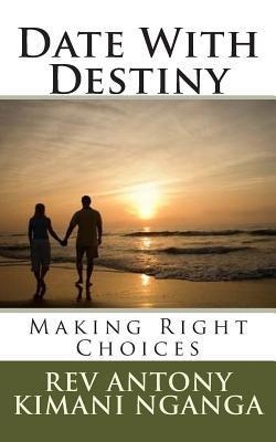 Date with Destiny: Making the Right Choices  by  Antony Kimani Nganga
