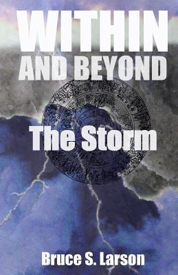 Within and Beyond, the Storm  by  Bruce S. Larson